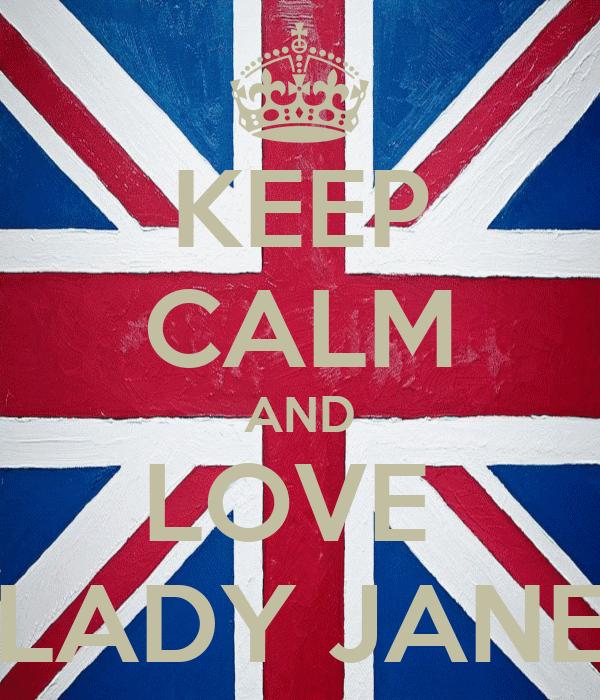 KEEP CALM AND LOVE  LADY JANE