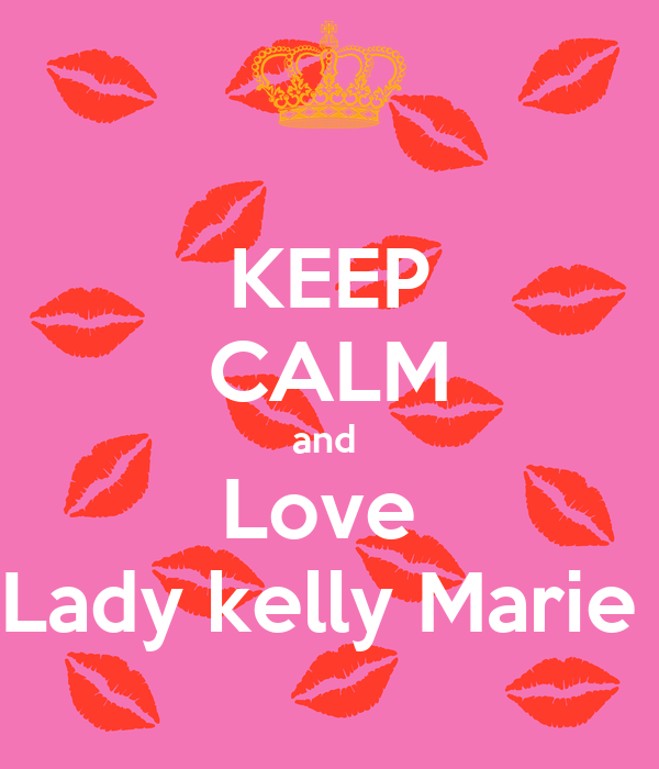 KEEP CALM and  Love  Lady kelly Marie