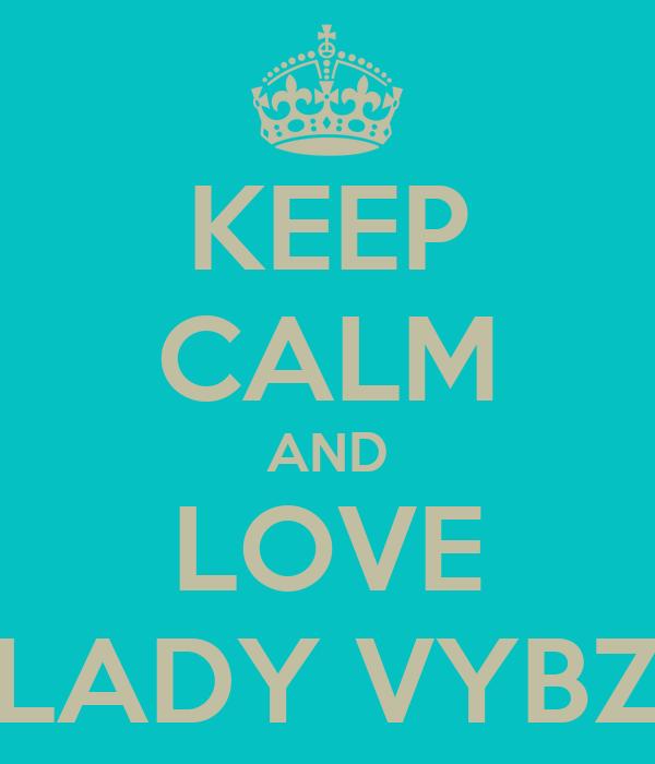 KEEP CALM AND LOVE LADY VYBZ
