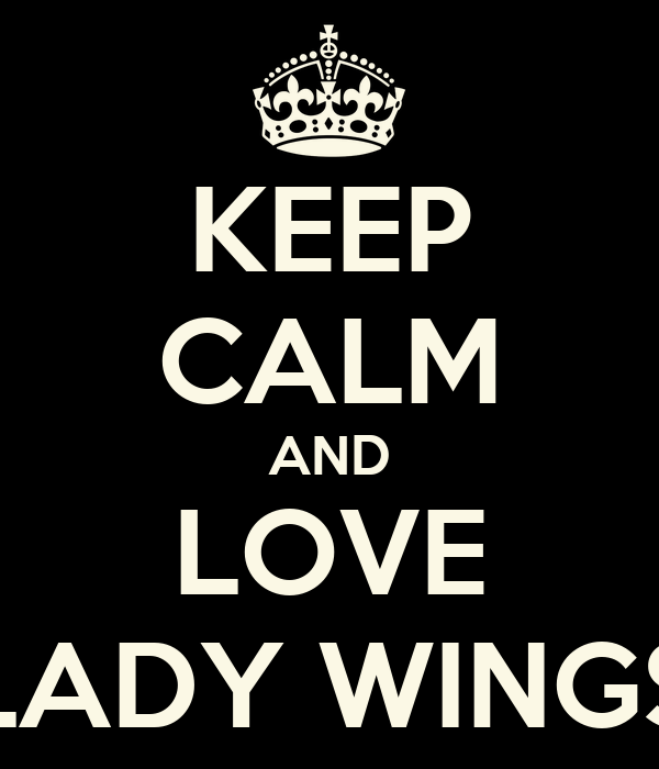 KEEP CALM AND LOVE LADY WINGS
