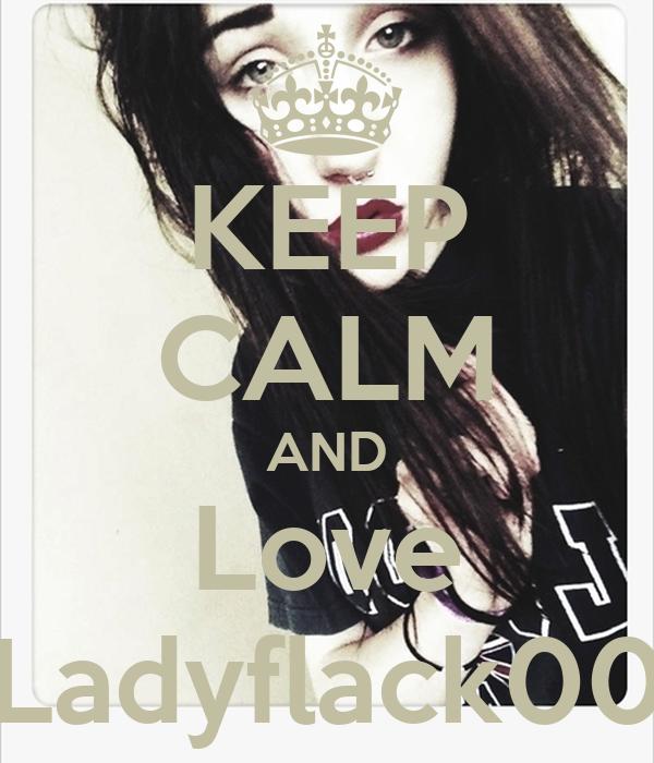 KEEP CALM AND Love Ladyflack00
