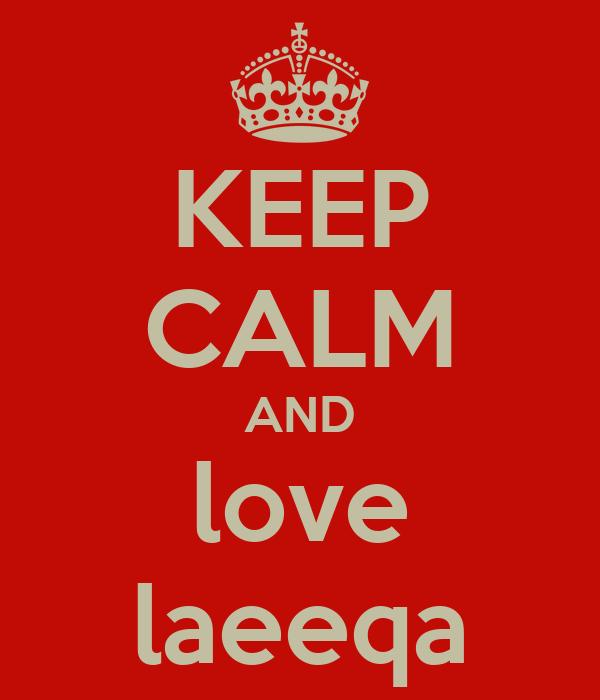 KEEP CALM AND love laeeqa