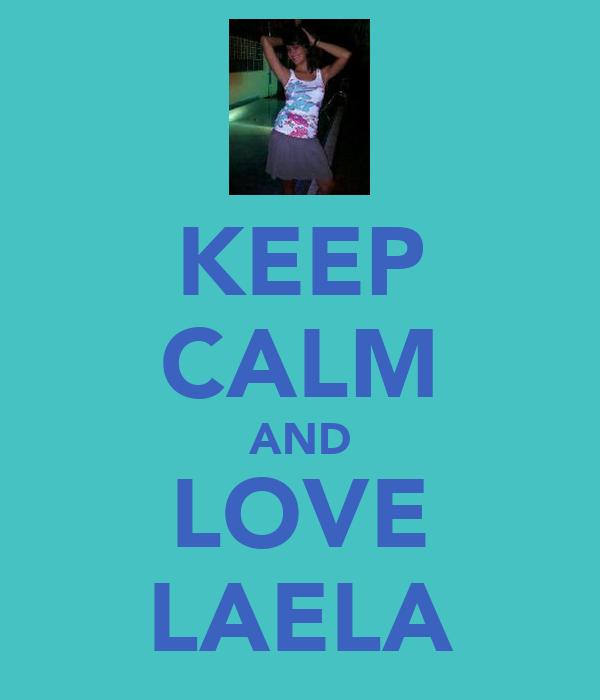 KEEP CALM AND LOVE LAELA