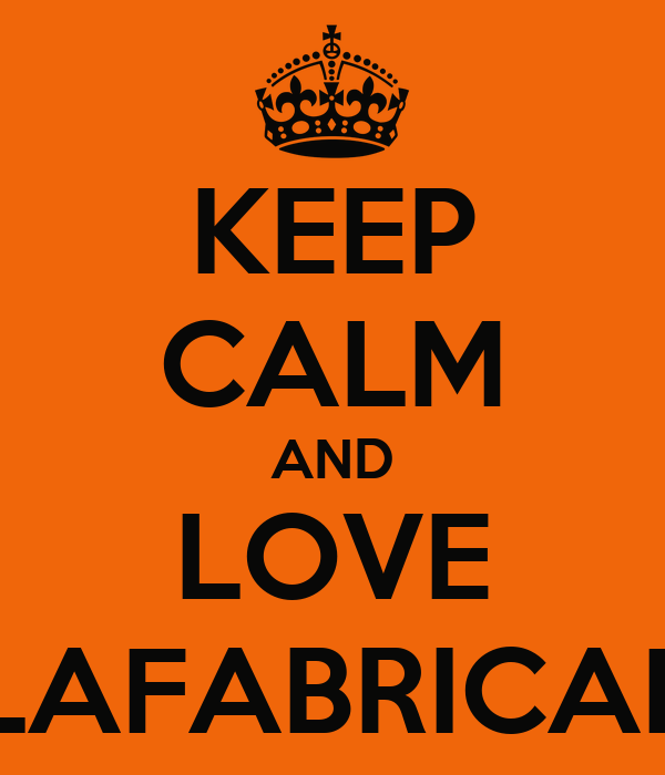KEEP CALM AND LOVE LAFABRICAF