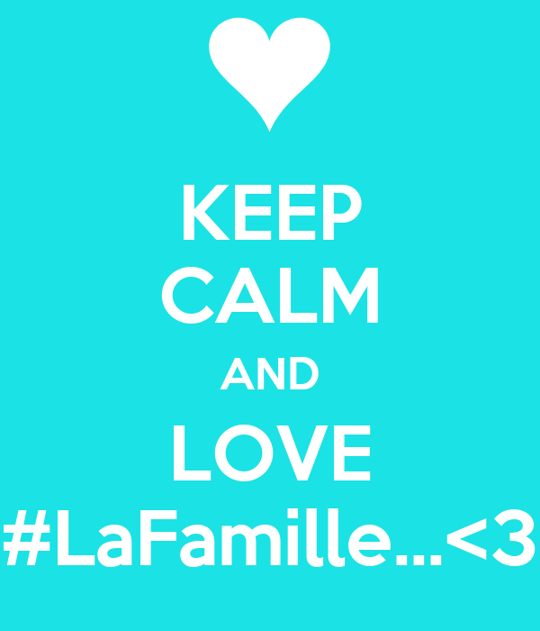 KEEP CALM AND LOVE #LaFamille...<3