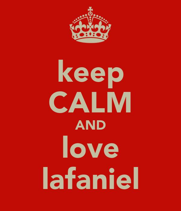 keep CALM AND love lafaniel