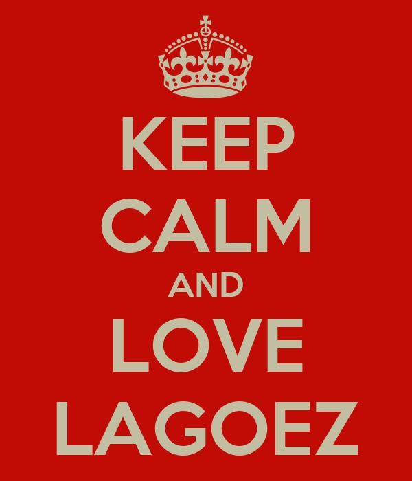 KEEP CALM AND LOVE LAGOEZ