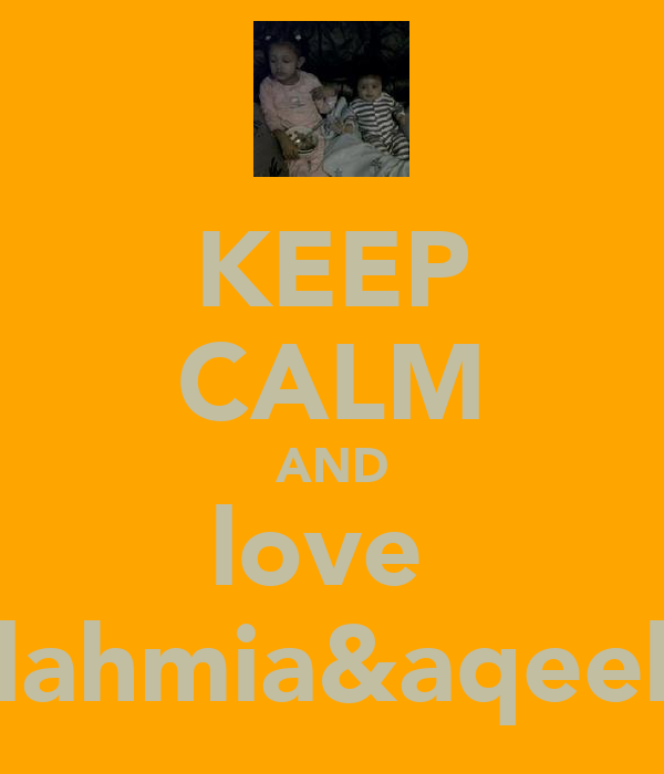 KEEP CALM AND love  lahmia&aqeel