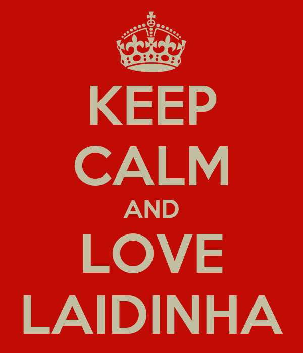 KEEP CALM AND LOVE LAIDINHA