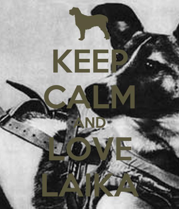 KEEP CALM AND LOVE LAIKA