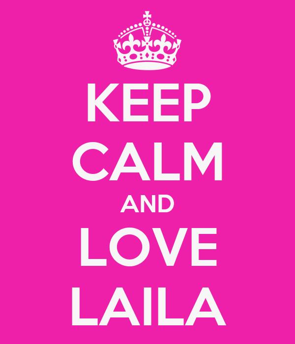 KEEP CALM AND LOVE LAILA