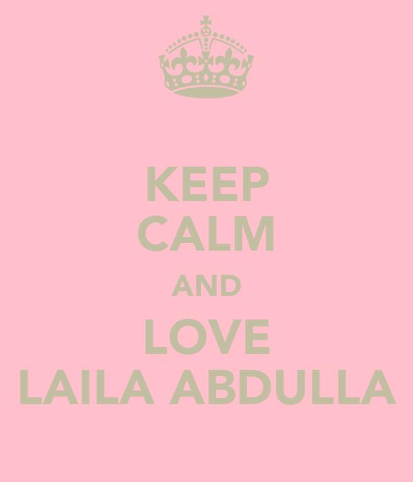 KEEP CALM AND LOVE LAILA ABDULLA