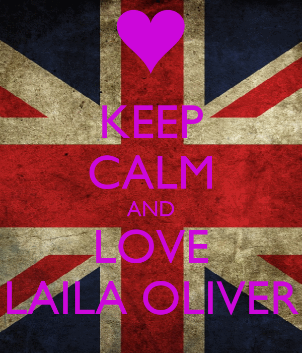 KEEP CALM AND LOVE LAILA OLIVER