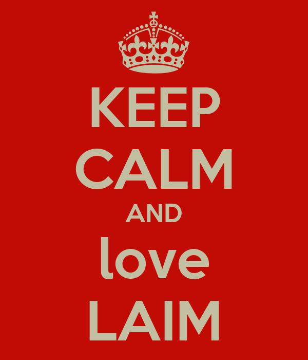 KEEP CALM AND love LAIM