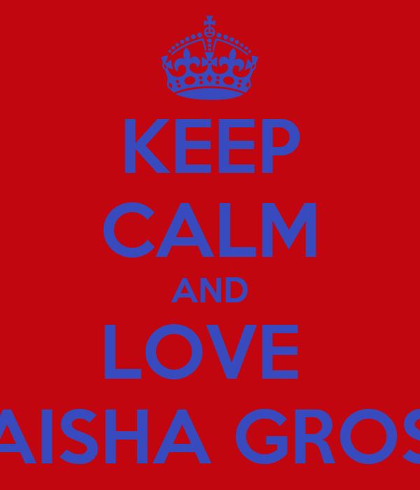 KEEP CALM AND LOVE  LAISHA GROSS