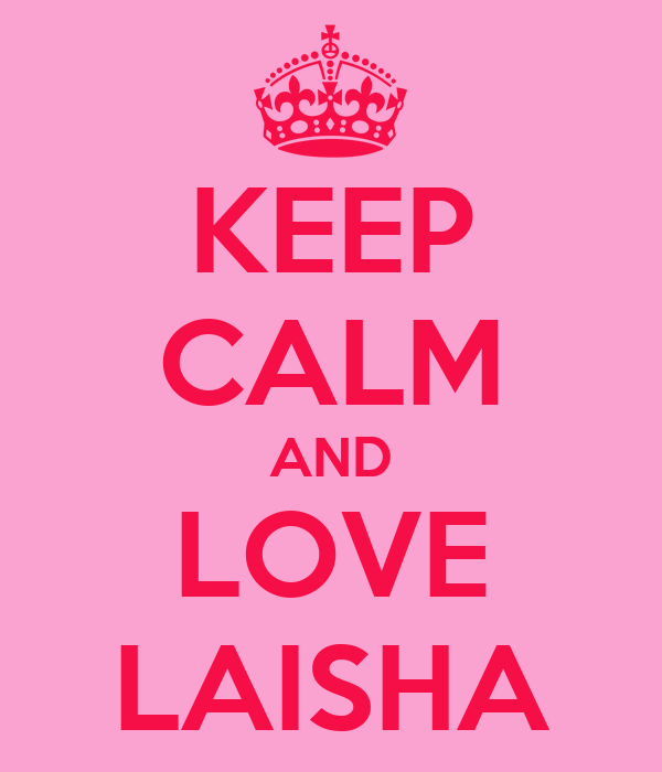 KEEP CALM AND LOVE LAISHA