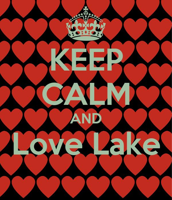 KEEP CALM AND Love Lake