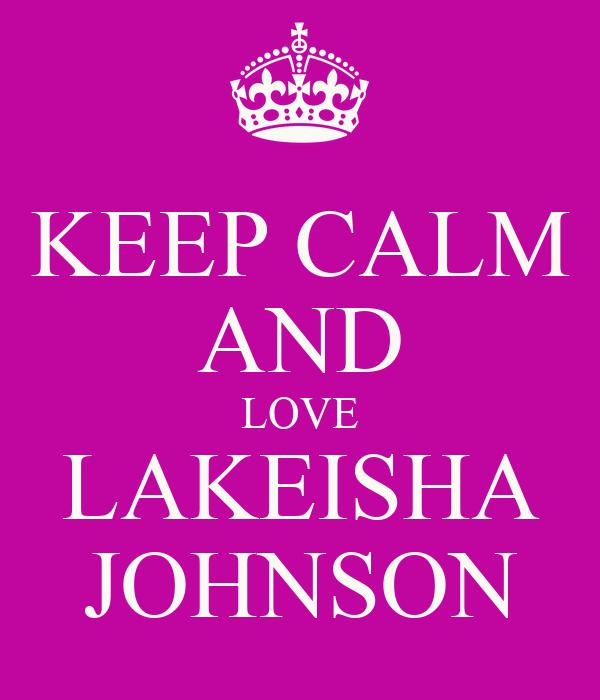 KEEP CALM AND LOVE LAKEISHA JOHNSON