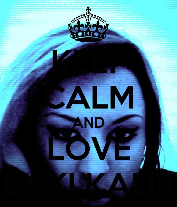 KEEP CALM AND LOVE LAKI KAUR