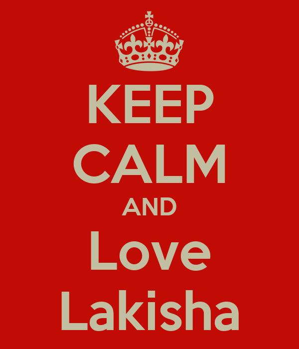 KEEP CALM AND Love Lakisha