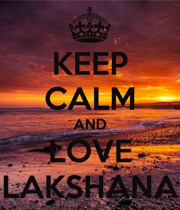 KEEP CALM AND LOVE LAKSHANA