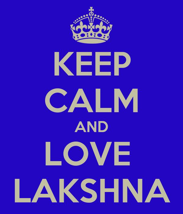 KEEP CALM AND LOVE  LAKSHNA