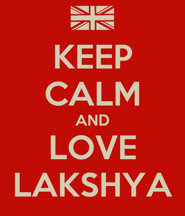 KEEP CALM AND LOVE LAKSHYA