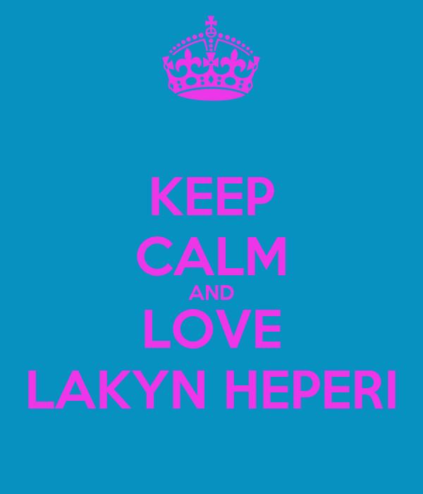 KEEP CALM AND LOVE LAKYN HEPERI
