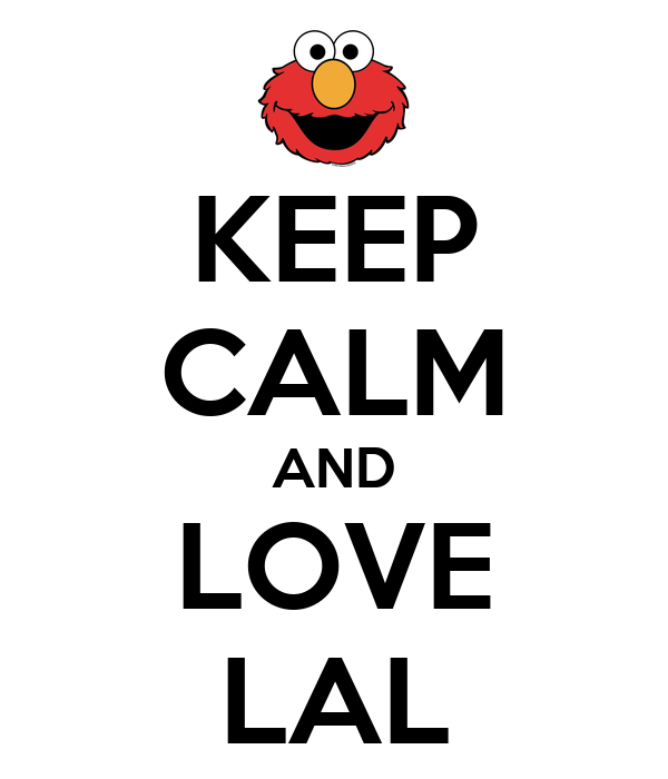 KEEP CALM AND LOVE LAL