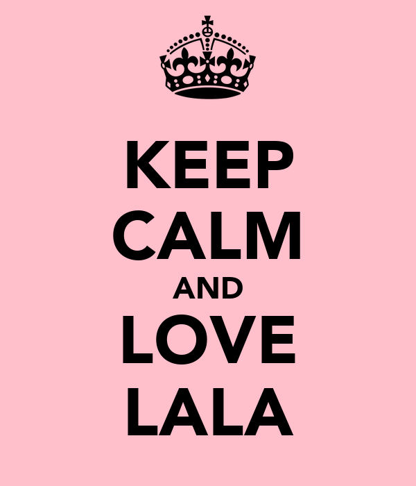 KEEP CALM AND LOVE LALA