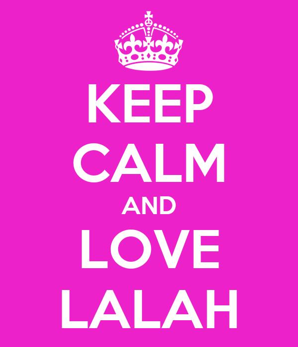 KEEP CALM AND LOVE LALAH