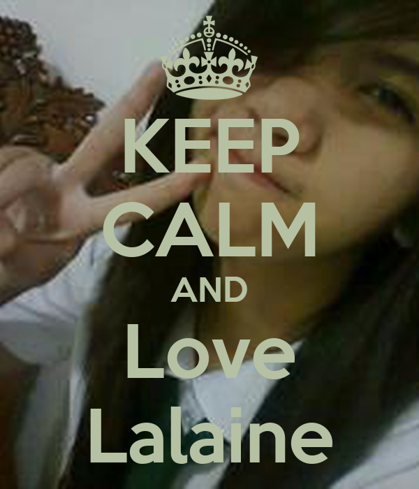 KEEP CALM AND Love Lalaine