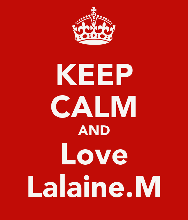 KEEP CALM AND Love Lalaine.M