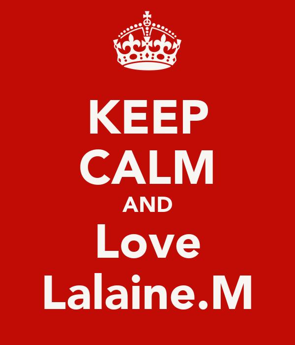 KEEP CALM AND Love Lalaine.M