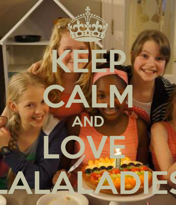 KEEP CALM AND LOVE  LALALADIES