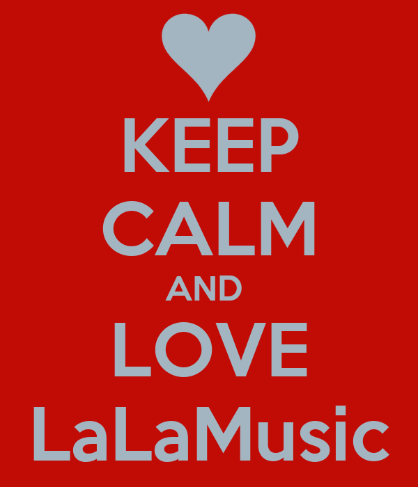 KEEP CALM AND  LOVE LaLaMusic