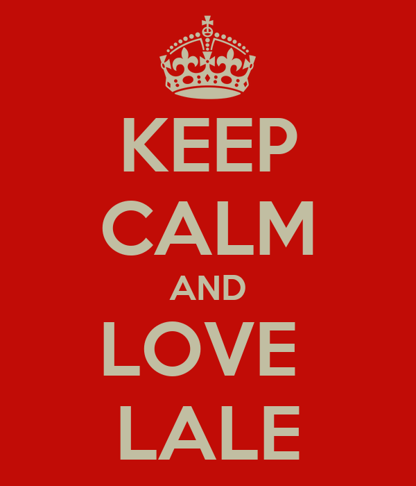 KEEP CALM AND LOVE  LALE