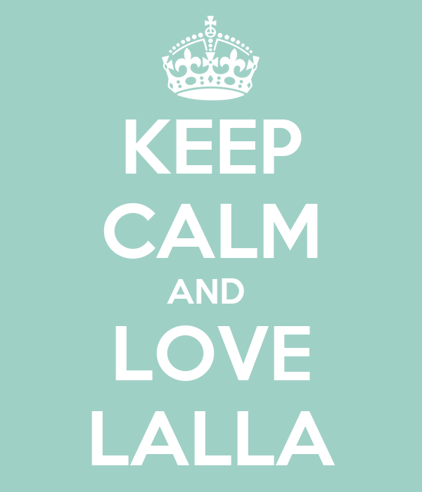 KEEP CALM AND  LOVE LALLA