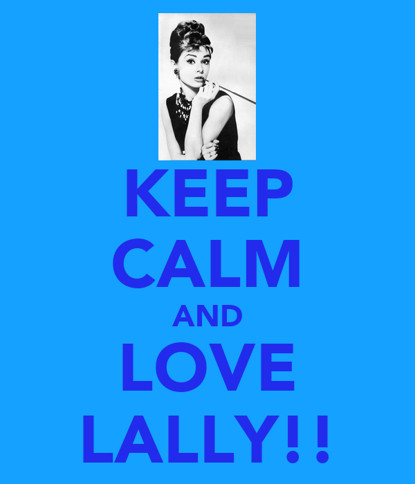 KEEP CALM AND LOVE LALLY!!