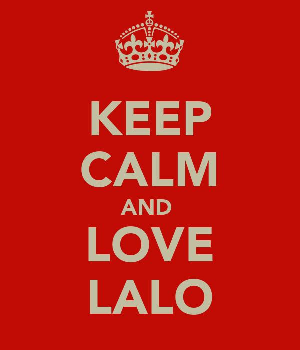 KEEP CALM AND  LOVE LALO