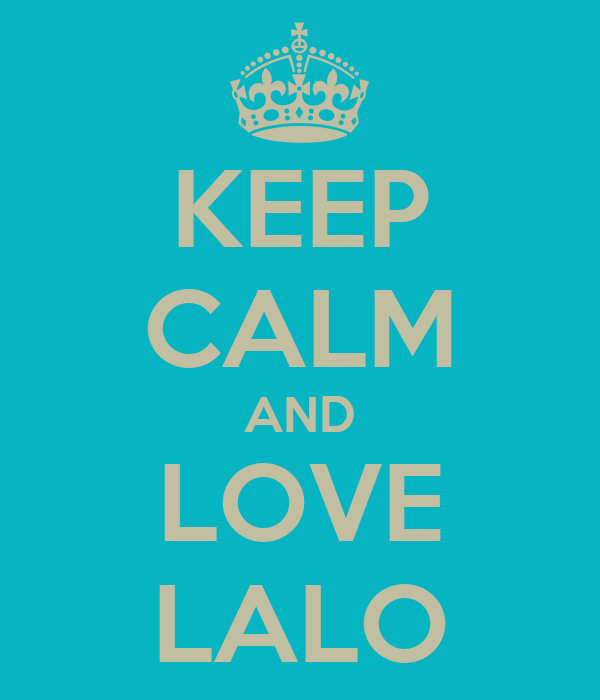 KEEP CALM AND LOVE LALO