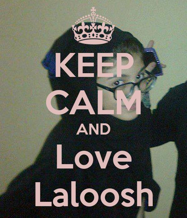 KEEP CALM AND Love Laloosh