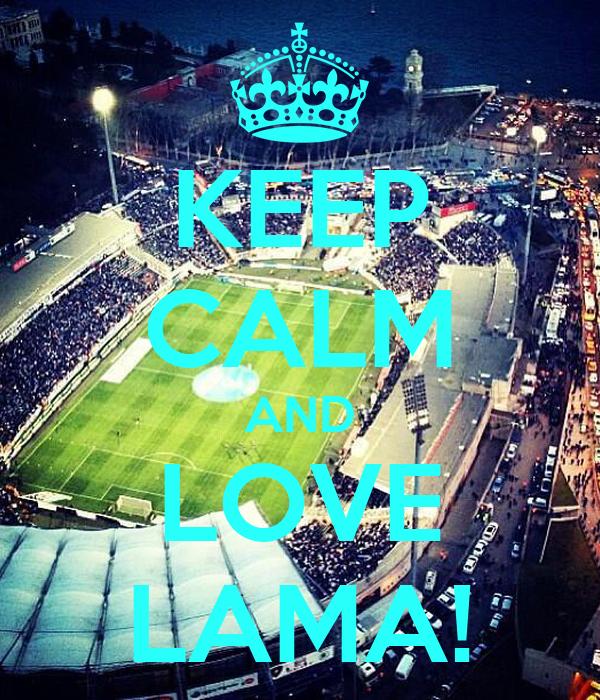 KEEP CALM AND LOVE LAMA!