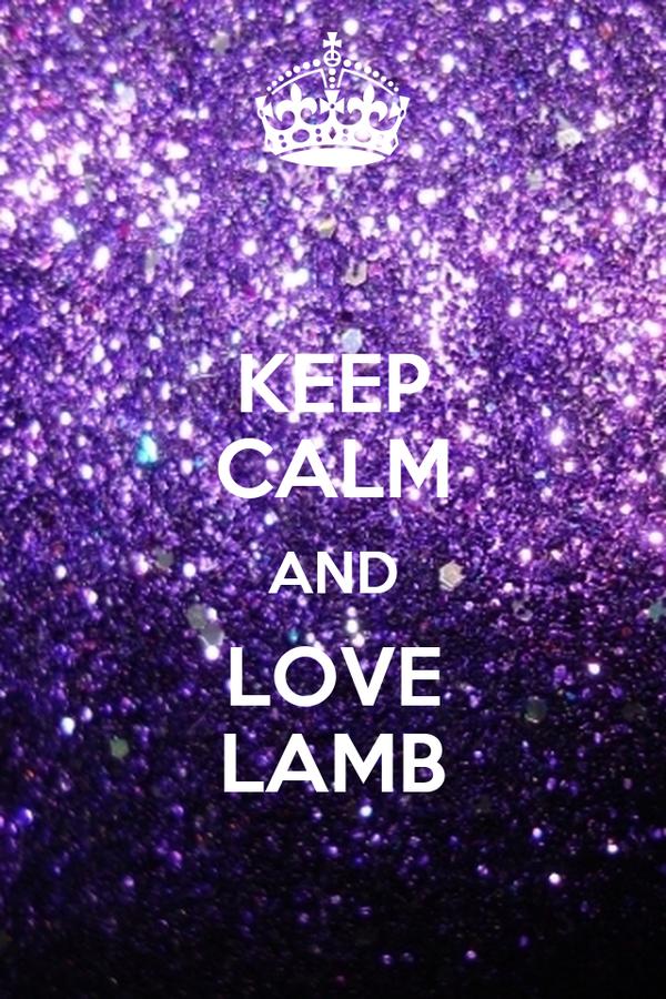 KEEP CALM AND LOVE LAMB