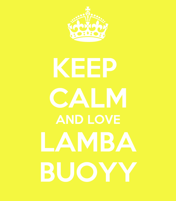 KEEP  CALM AND LOVE LAMBA BUOYY