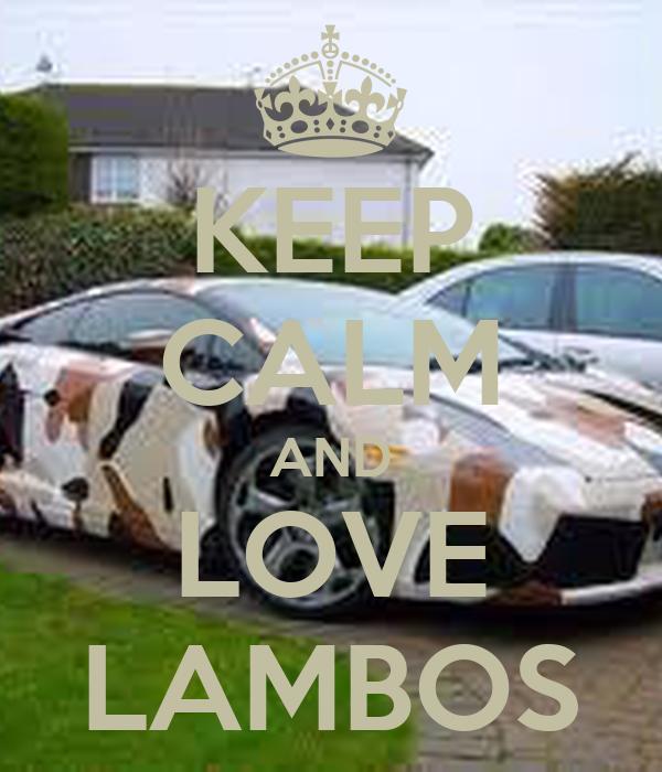 KEEP CALM AND LOVE LAMBOS