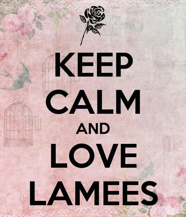 KEEP CALM AND LOVE LAMEES