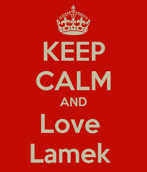 KEEP CALM AND Love  Lamek