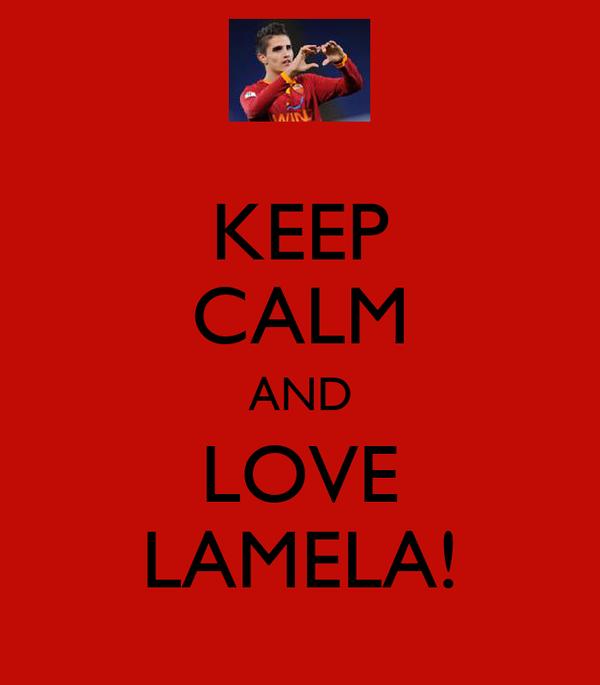 KEEP CALM AND LOVE LAMELA!