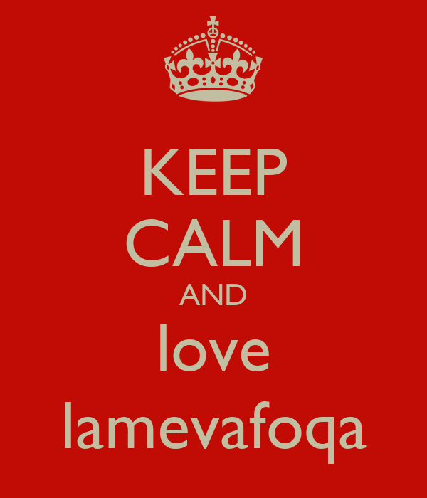 KEEP CALM AND love lamevafoqa